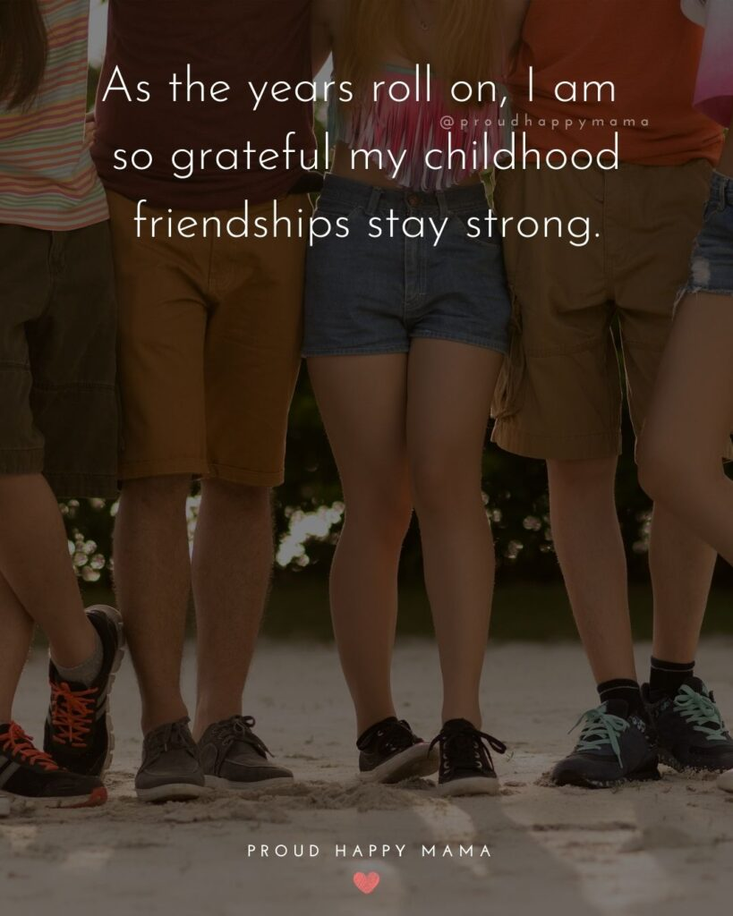Childhood Friendship Quotes - As the years roll on, I am so grateful my childhood friendships stay strong.'