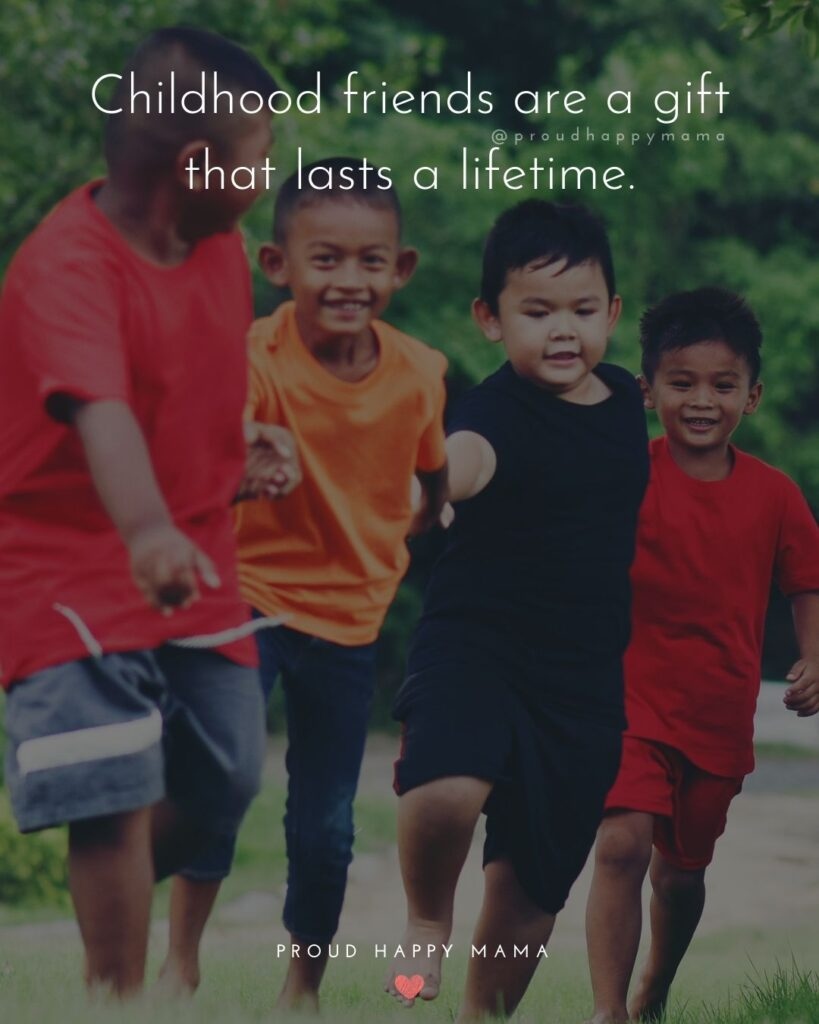 Childhood Friendship Quotes - Childhood friends are a gift that lasts a lifetime.'