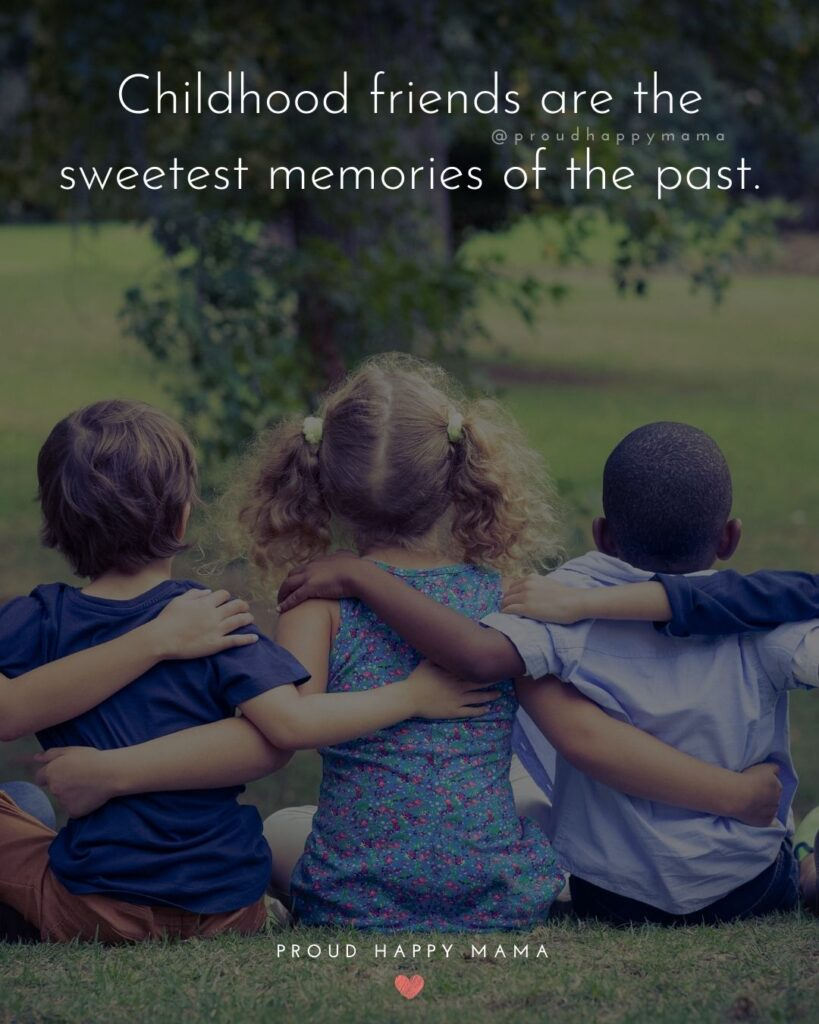 Childhood Friendship Quotes - Childhood friends are the sweetest memories of the past.'