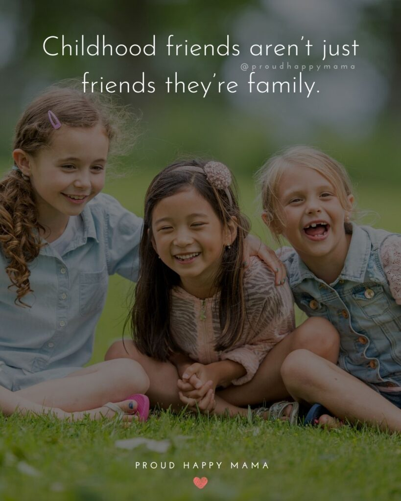 Childhood Friendship Quotes - Childhood friends aren't just friends they're family.'