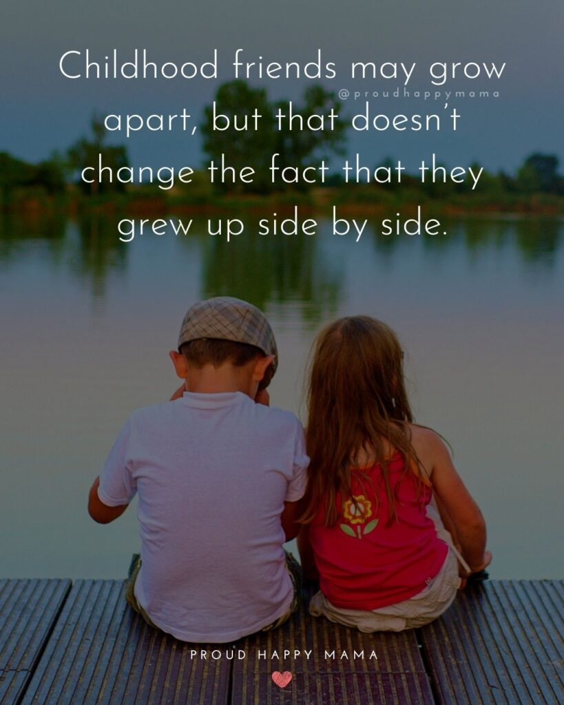 Childhood Friendship Quotes - Childhood friends may grow apart, but that doesn't change the fact that they grew up side by