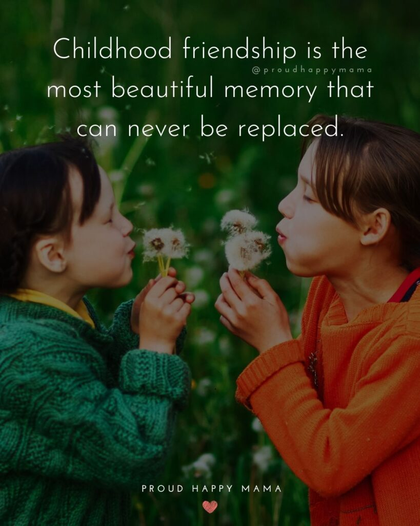Childhood Friendship Quotes - Childhood friendship is the most beautiful memory that can never be replaced.'