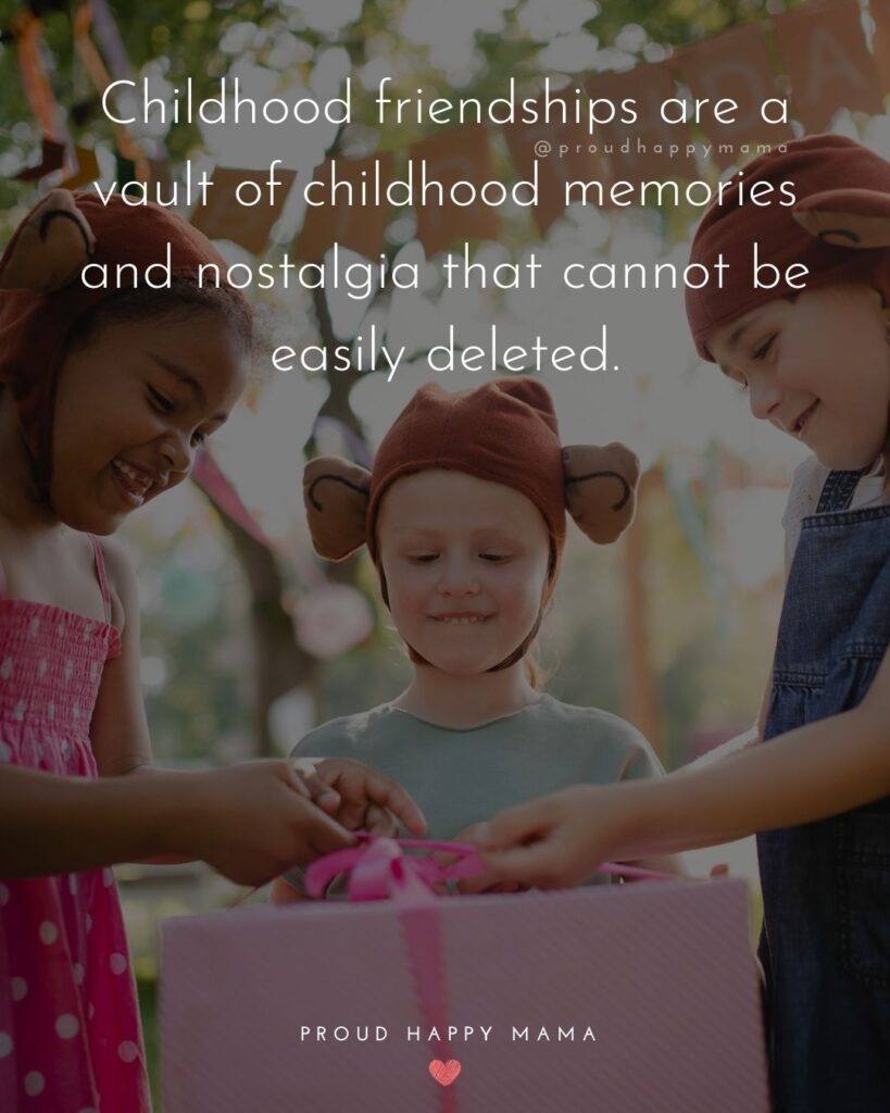 Childhood Friendship Quotes - Childhood friendships are a vault of childhood memories and nostalgia that cannot be easily
