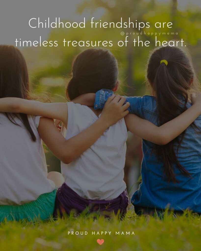 Childhood Friendship Quotes - Childhood friendships are timeless treasures of the heart.'