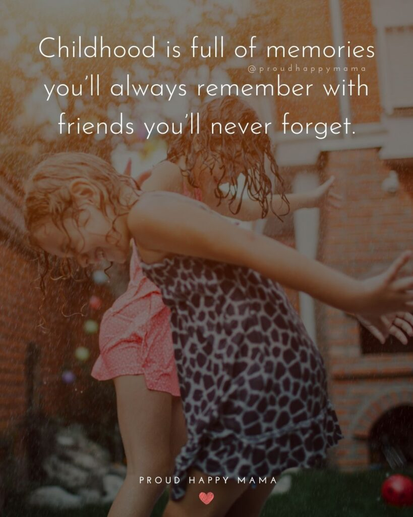 Childhood Friendship Quotes - Childhood is full of memories you'll always remember with friends you'll never forget.'