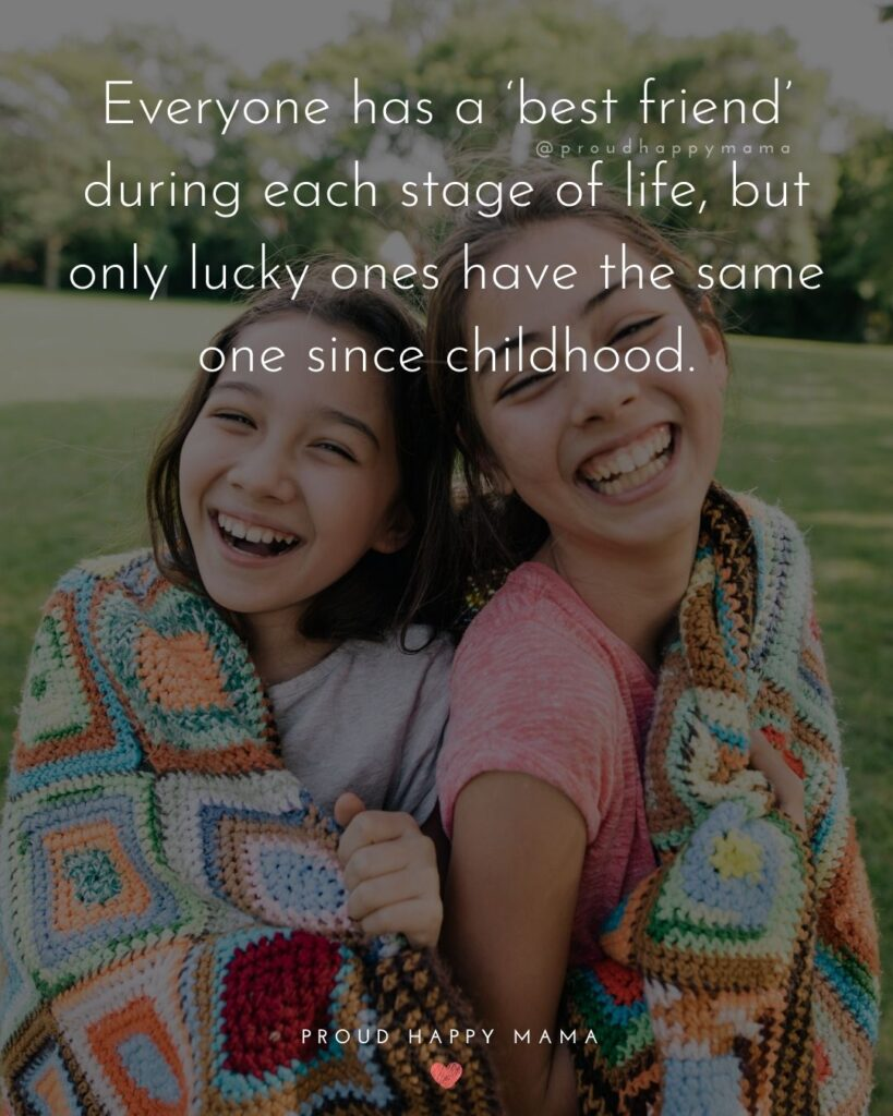 Childhood Friendship Quotes - Everyone has a 'best friend' during each stage of life, but only lucky ones have the same one