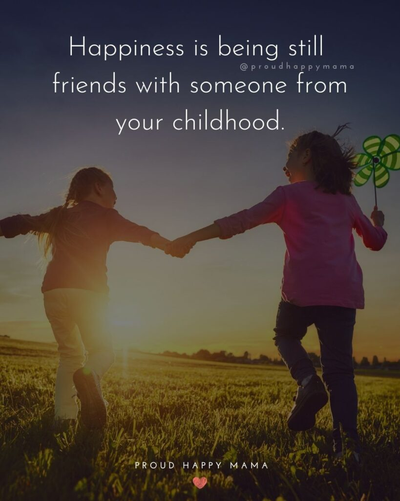 Childhood Friendship Quotes - Happiness is being still friends with someone from your childhood.'