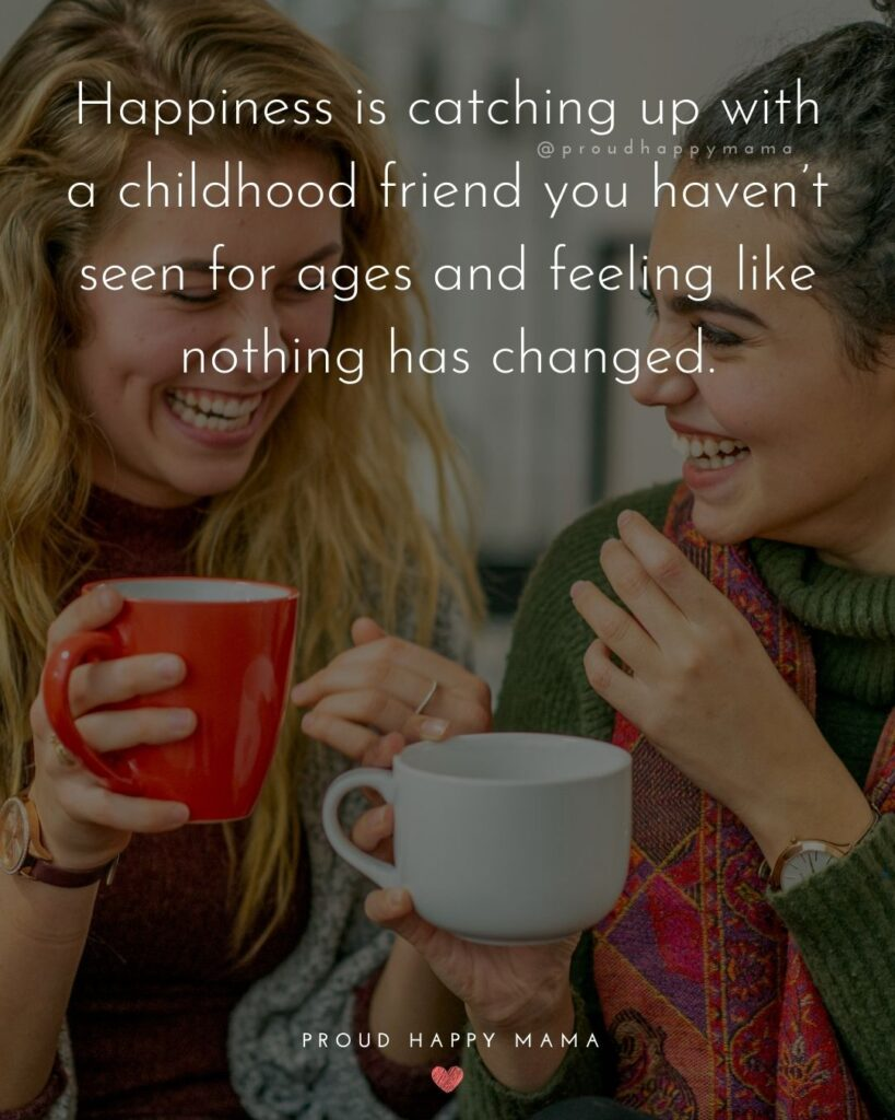 Childhood Friendship Quotes - Happiness is catching up with a childhood friend you haven't seen for ages and feeling like