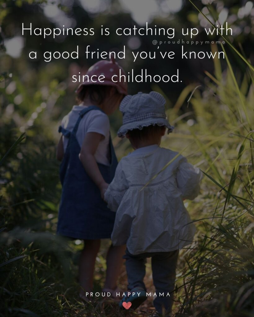 Childhood Friendship Quotes - Happiness is catching up with a good friend you've known since childhood.'