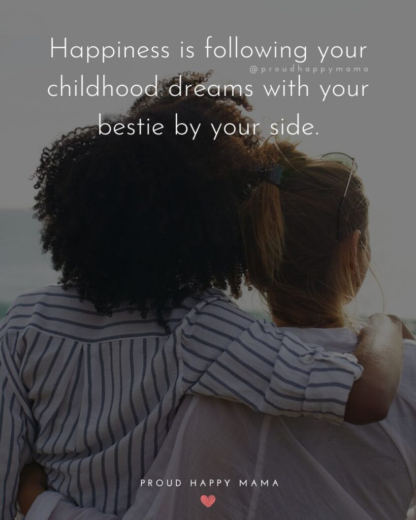 Childhood Friendship Quotes - Happiness is following your childhood dreams with your bestie by your side.'