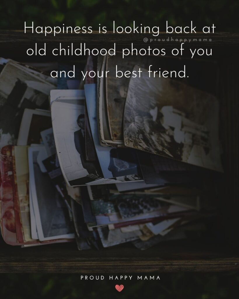 Childhood Friendship Quotes - Happiness is looking back at old childhood photos of you and your best friend.'