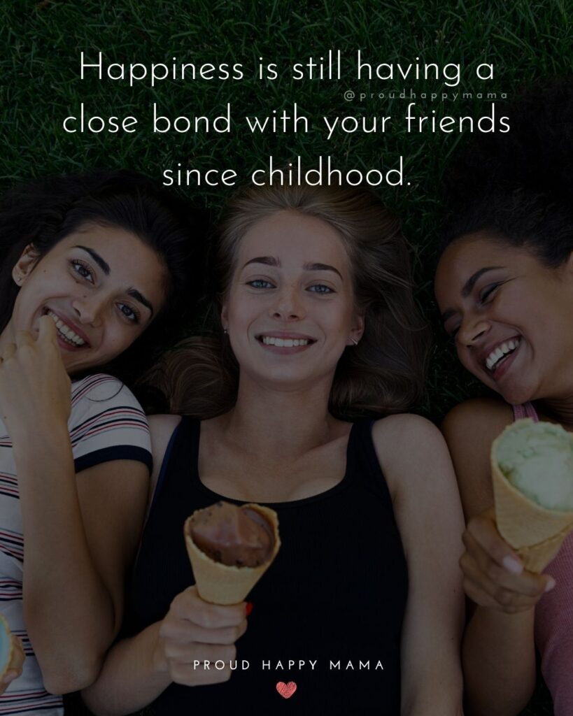 Childhood Friendship Quotes - Happiness is still having a close bond with your friends since childhood.'