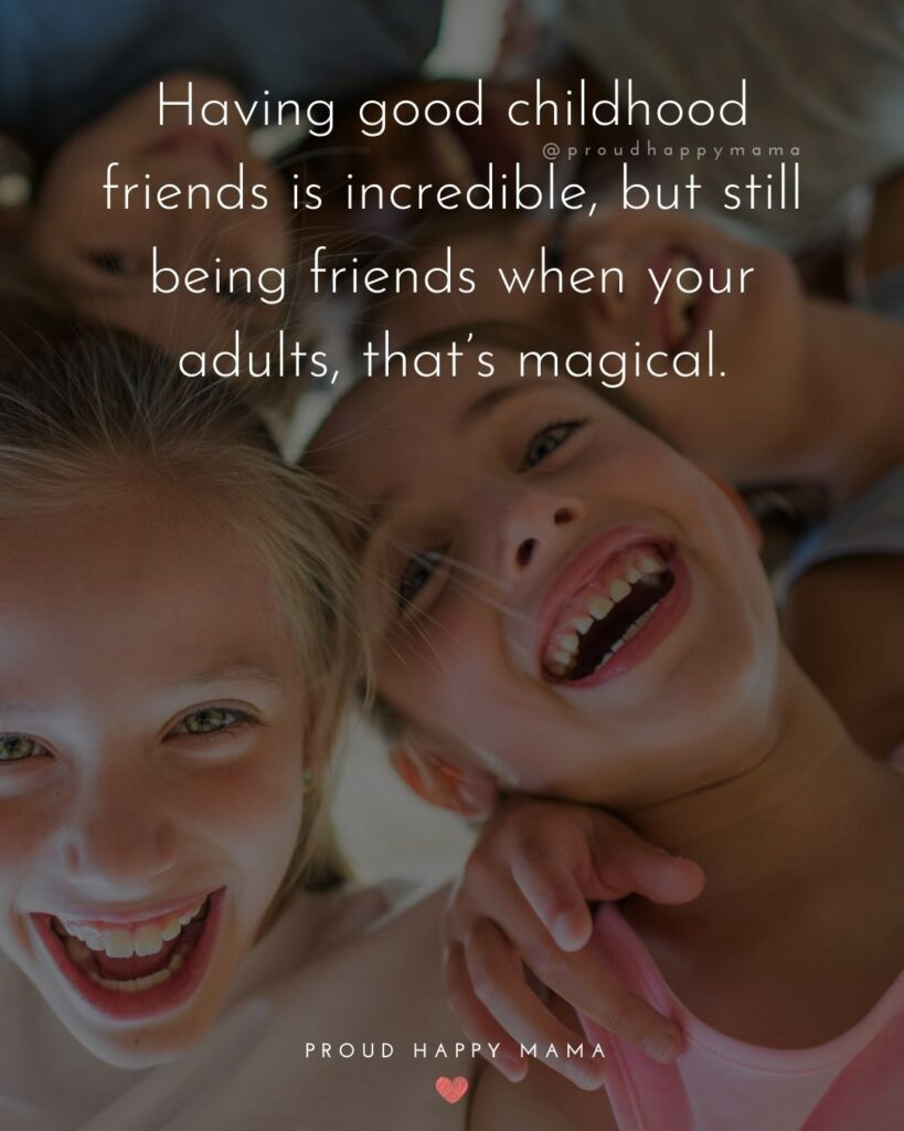 Childhood Friendship Quotes - Having good childhood friends is incredible, but still being friends when your adults, that's