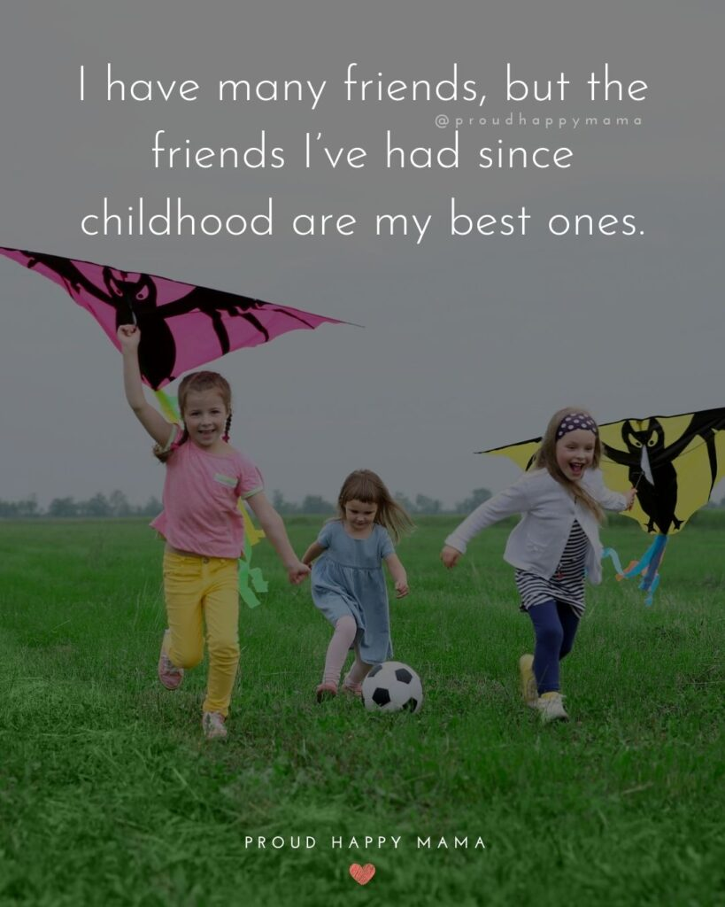 Childhood Friendship Quotes - I have many friends, but the friends I've had since childhood are my best ones.'