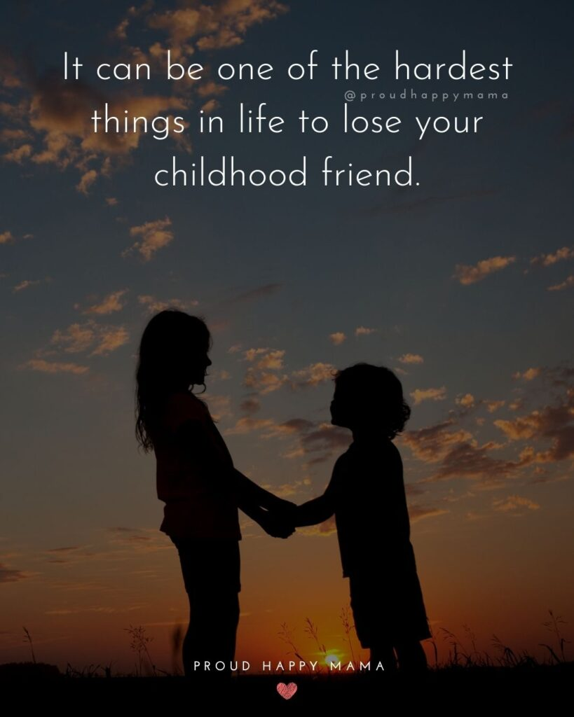 Childhood Friendship Quotes - It can be one of the hardest things in life to lose your childhood friend.'