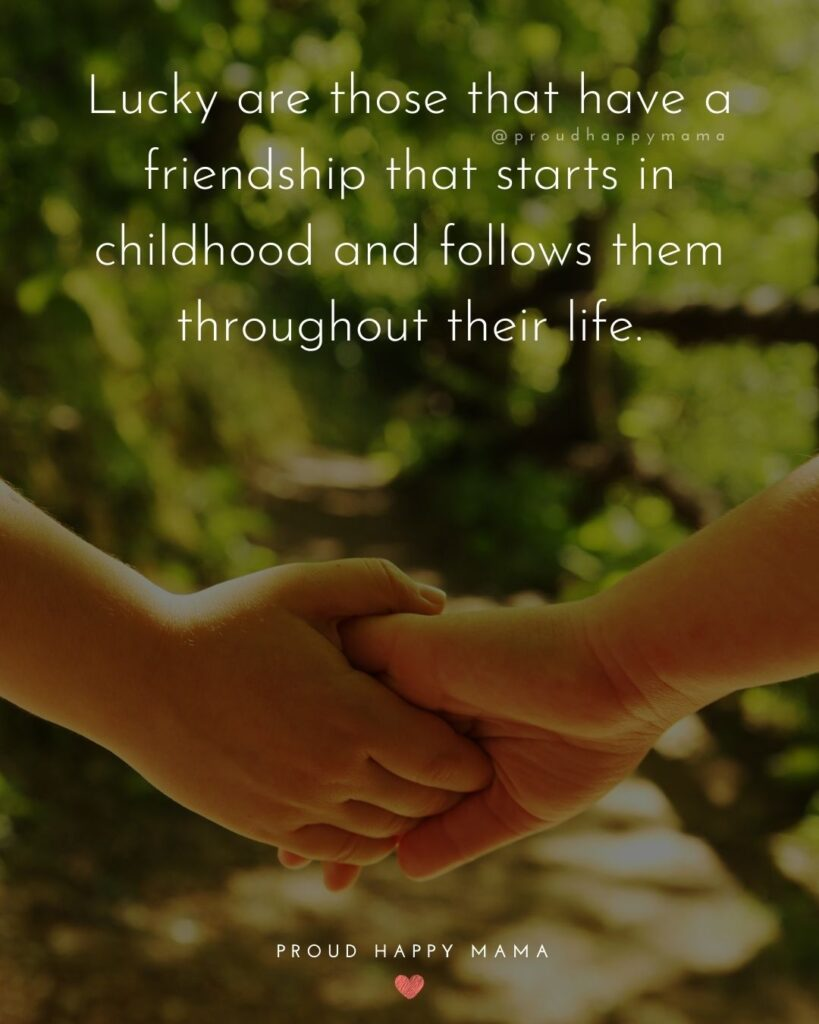 Childhood Friendship Quotes - Lucky are those that have a friendship that starts in childhood and follows them throughout