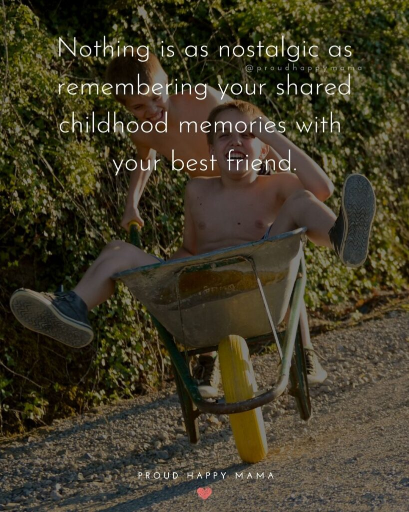 Childhood Friendship Quotes - Nothing is as nostalgic as remembering your shared childhood memories with your best