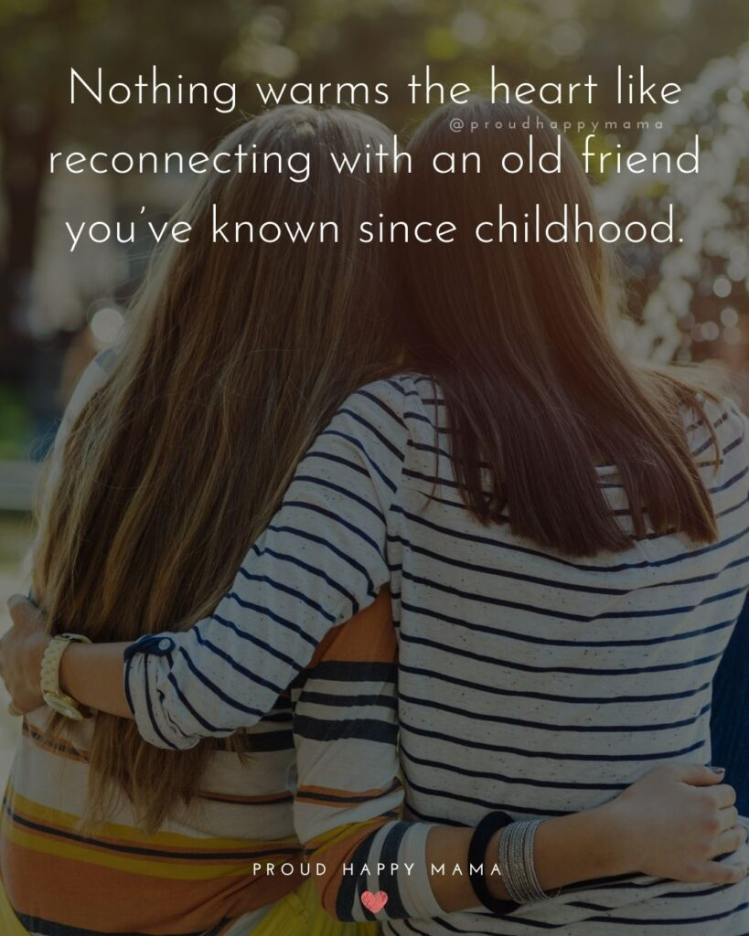 Childhood Friendship Quotes - Nothing warms the heart like reconnecting with an old friend you've known since childhood.'