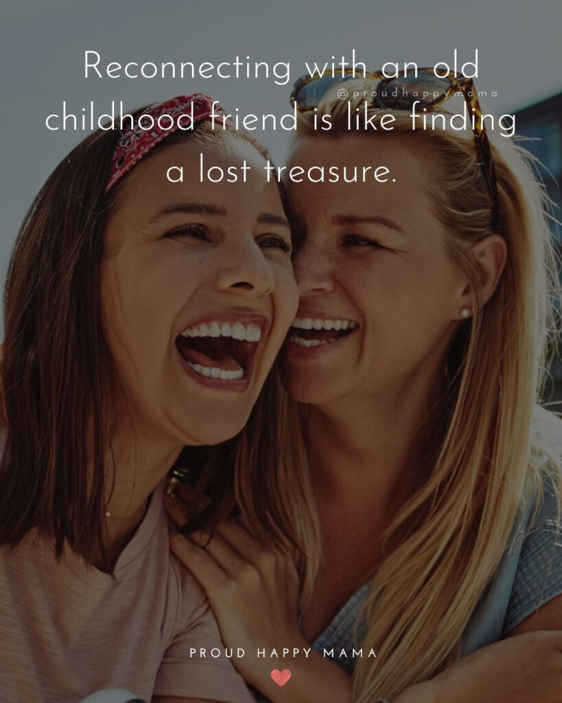 Childhood Friendship Quotes - Reconnecting with an old childhood friend is like finding a lost treasure.'