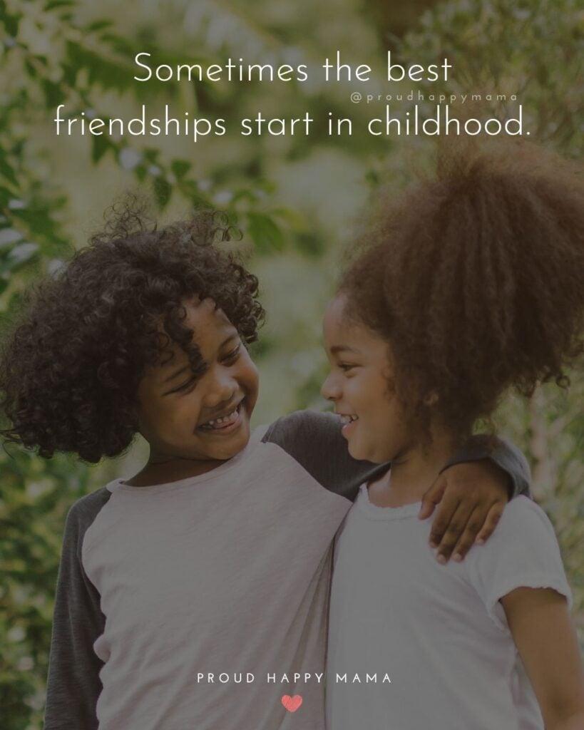 Childhood Friendship Quotes - Sometimes the best friendships start in childhood.'