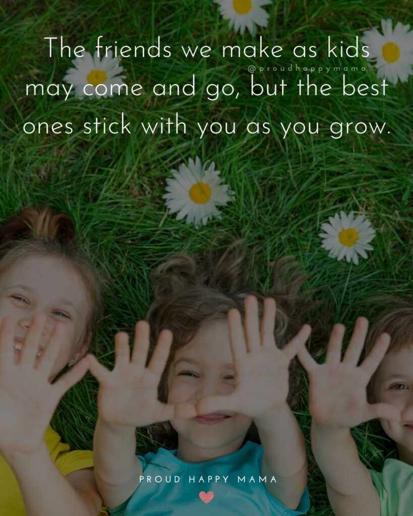 Childhood Friendship Quotes - The friends we make as kids may come and go, but the best ones stick with you as you grow.'