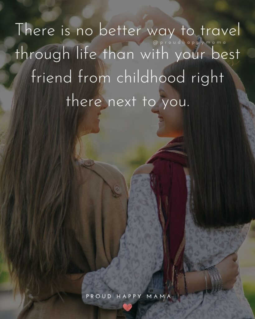 Childhood Friendship Quotes - There is no better way to travel through life than with your best friend from childhood right