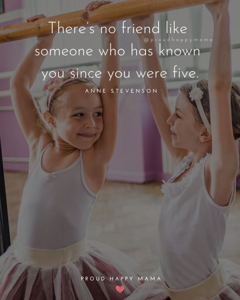 Childhood Friendship Quotes - There's no friend like someone who has known you since you were five.' – Anne Stevenson.
