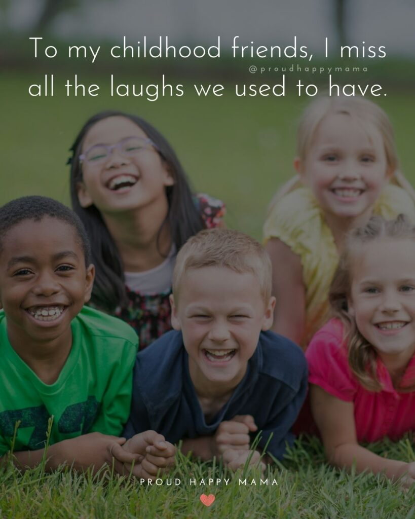 Childhood Friendship Quotes - To my childhood friends, I miss all the laughs we used to have.'