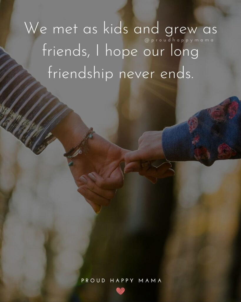 Childhood Friendship Quotes - We met as kids and grew as friends, I hope our long friendship never ends.'