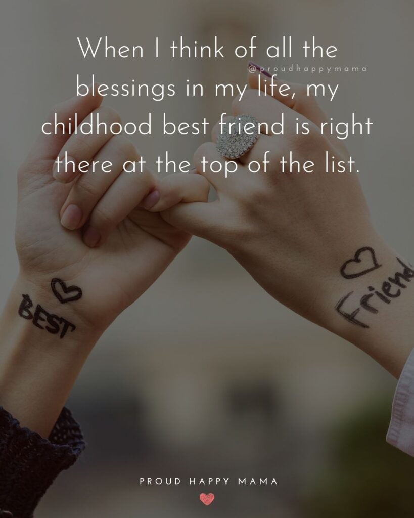 Childhood Friendship Quotes - When I think of all the blessings in my life, my childhood best friend is right there at the top of