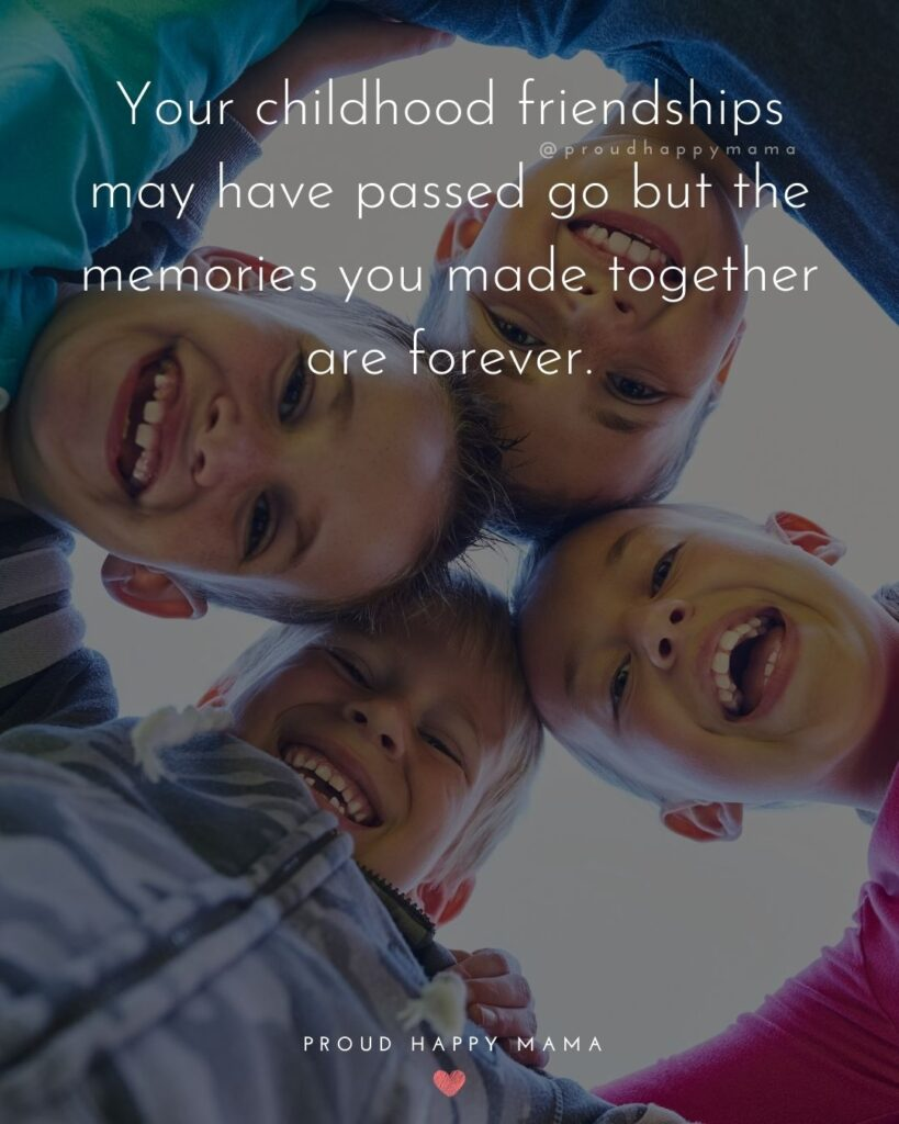 Childhood Friendship Quotes - Your childhood friendships may have passed go but the memories you made together are