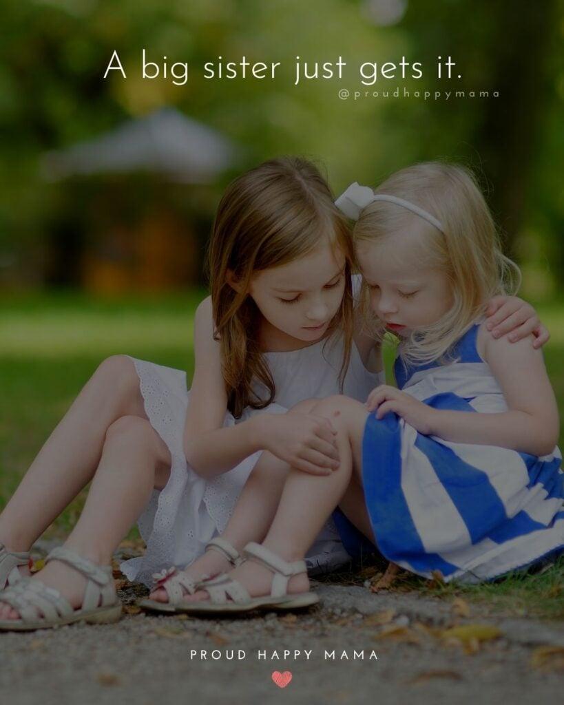 Big Sister Quotes - A big sister just gets it.'