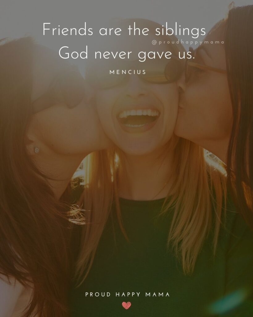 Friendship Quotes - Friends are the siblings God never gave us.' – Mencius