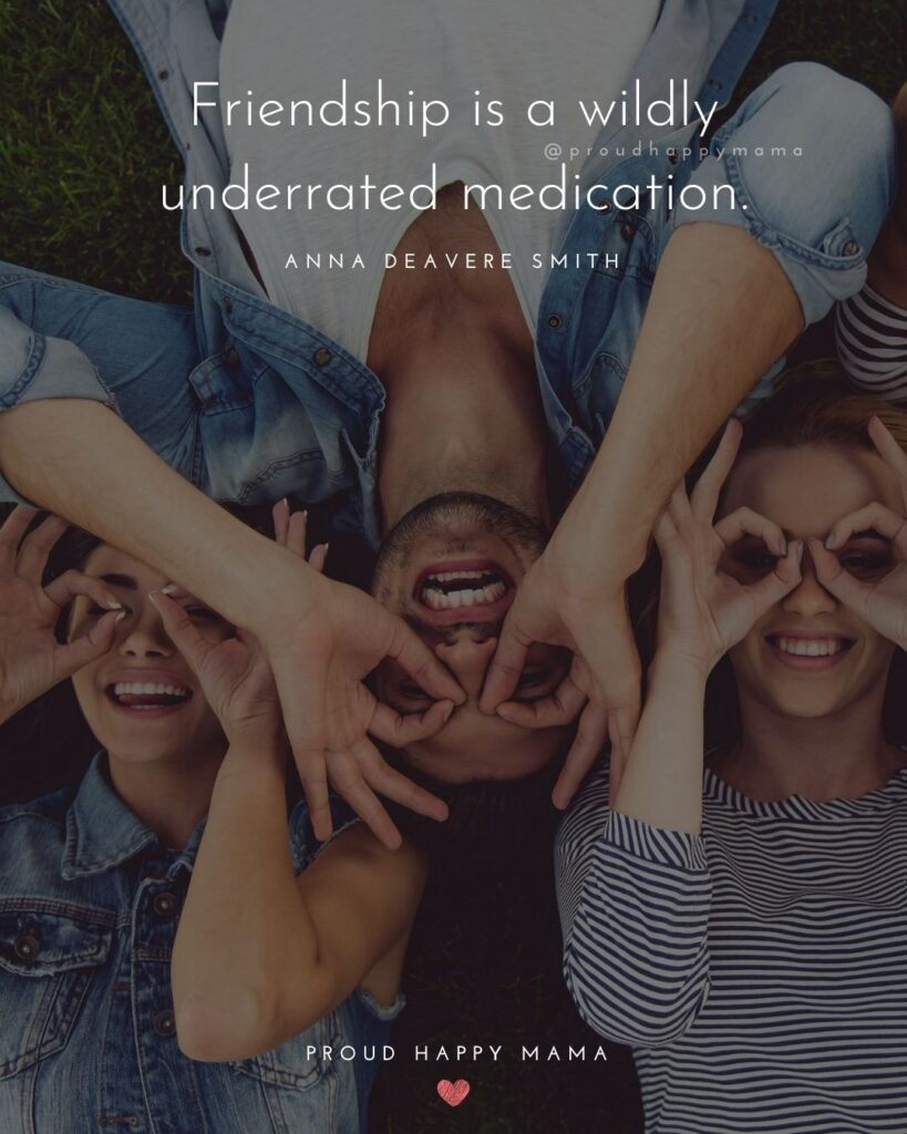 Friendship Quotes - Friendship is a wildly underrated medication.' – Anna Deavere Smith