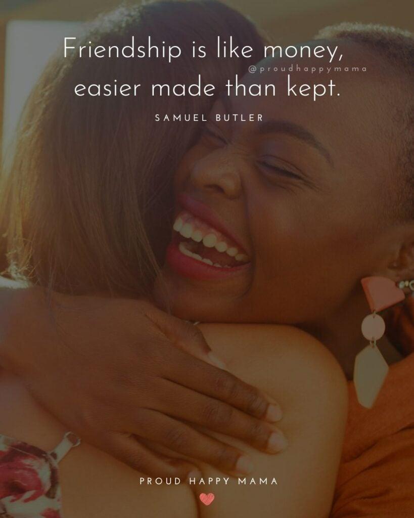 Friendship Quotes - Friendship is like money, easier made than kept.' – Samuel Butler