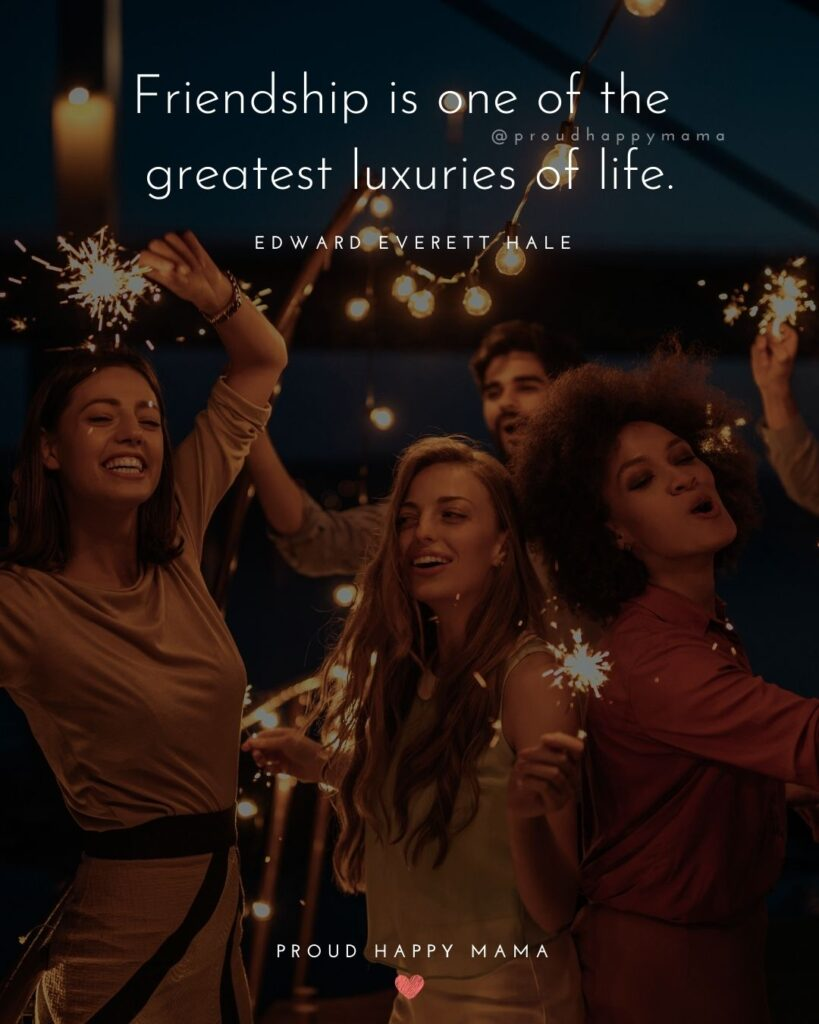 Friendship Quotes - Friendship is one of the greatest luxuries of life.' – Edward Everett Hale