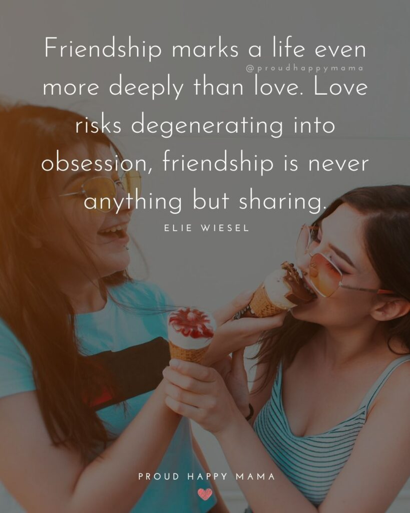 Friendship Quotes - Friendship marks a life even more deeply than love. Love risks degenerating into obsession, friendship is