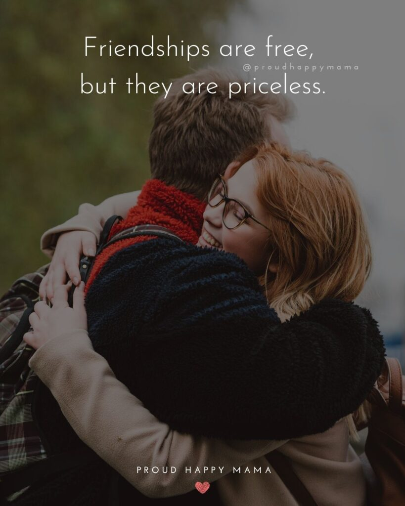 Friendship Quotes - Friendships are free, but they are priceless.'
