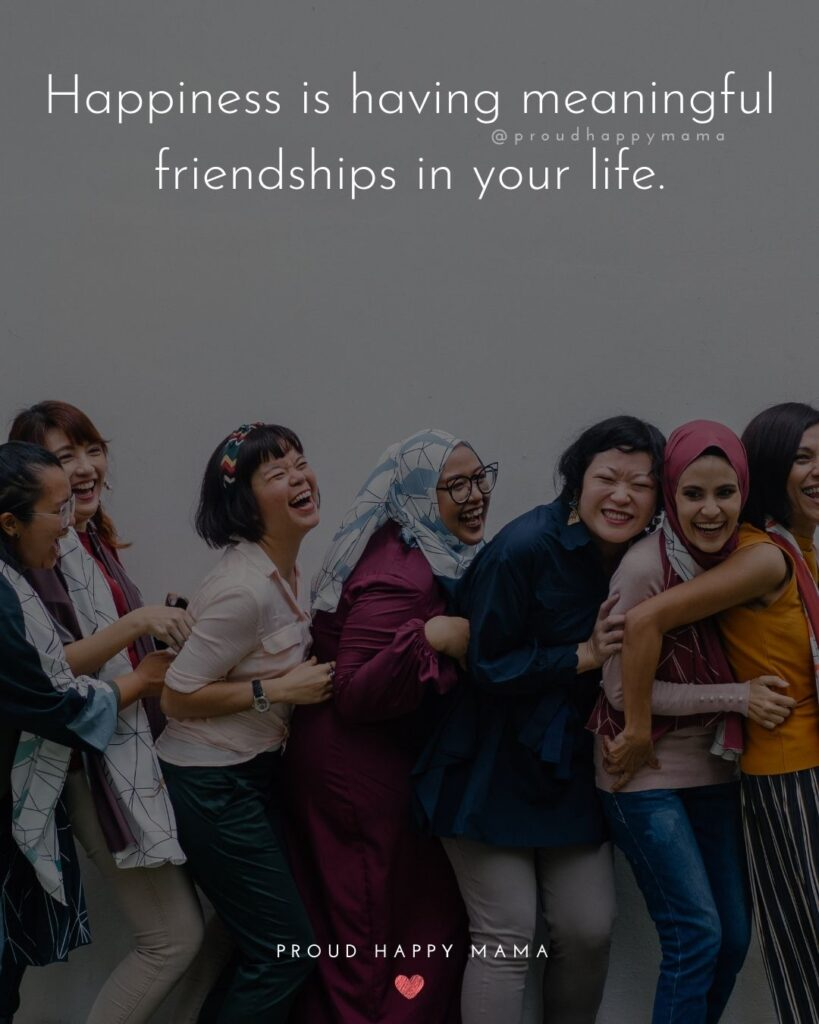 Friendship Quotes - Happiness is having meaningful friendships in your life.'