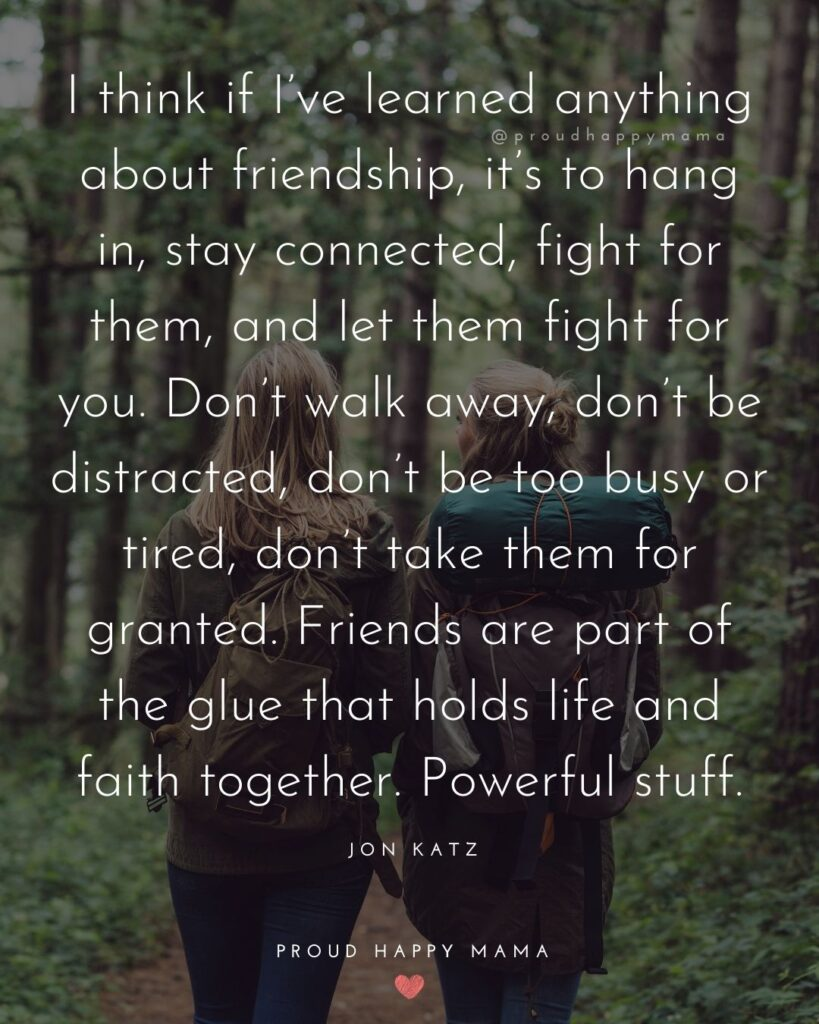 Friendship Quotes - I think if I've learned anything about friendship, it's to hang in, stay connected, fight for them, and let
