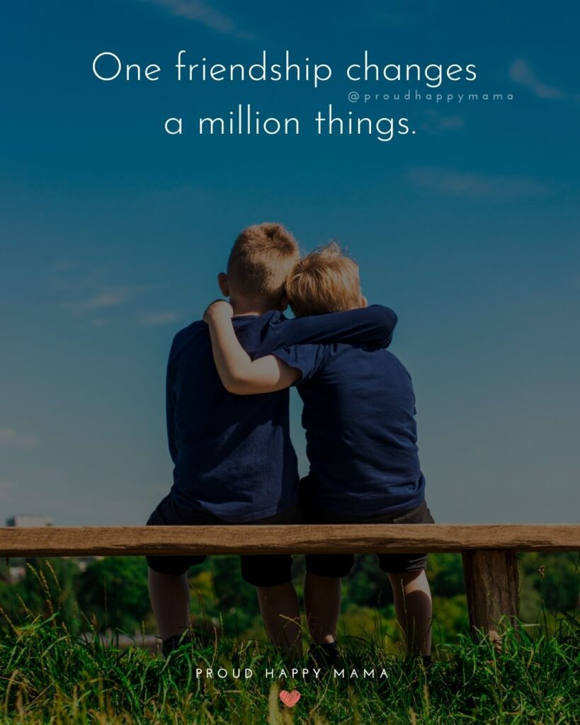 Friendship Quotes - One friendship changes a million things.'