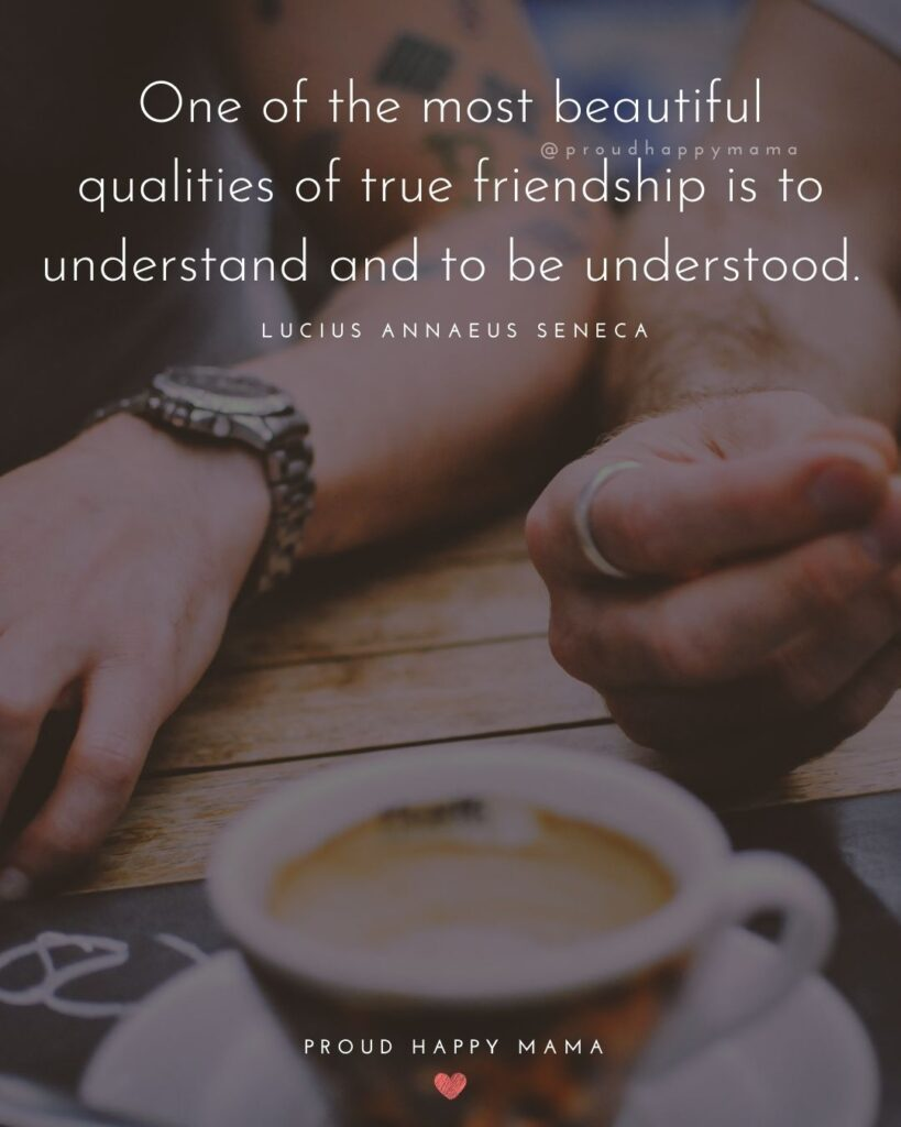 Friendship Quotes - One of the most beautiful qualities of true friendship is to understand and to be understood.' – Lucius