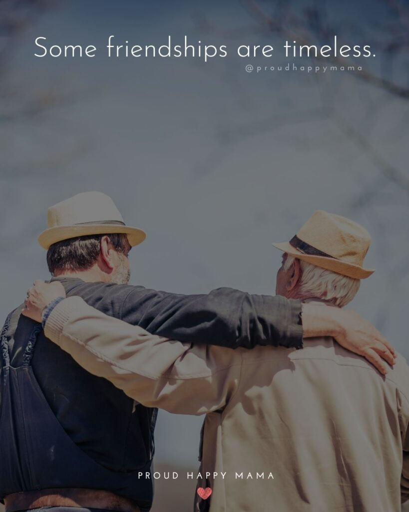 Friendship Quotes - Some friendships are timeless.'