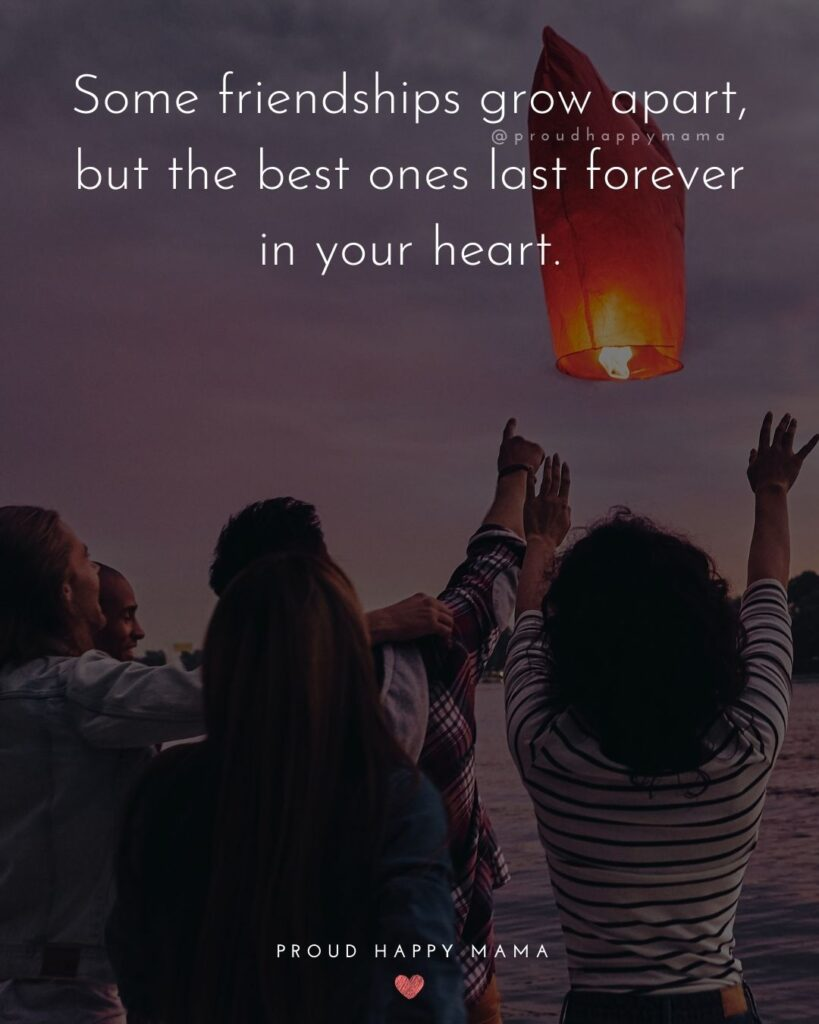 Friendship Quotes - Some friendships grow apart, but the best ones last forever in your heart.'