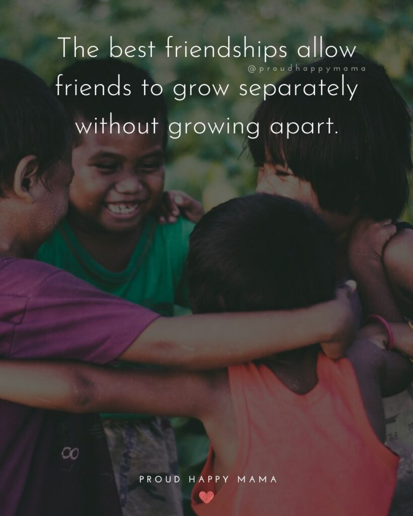 Friendship Quotes - The best friendships allow friends to grow separately without growing apart.'