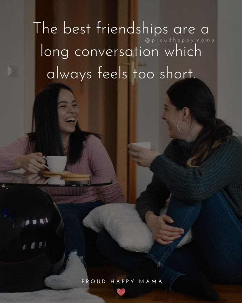 Friendship Quotes - The best friendships are a long conversation which always feels too short.'