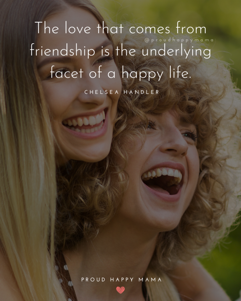 Friendship Quotes - The love that comes from friendship is the underlying facet of a happy life.' – Chelsea Handler