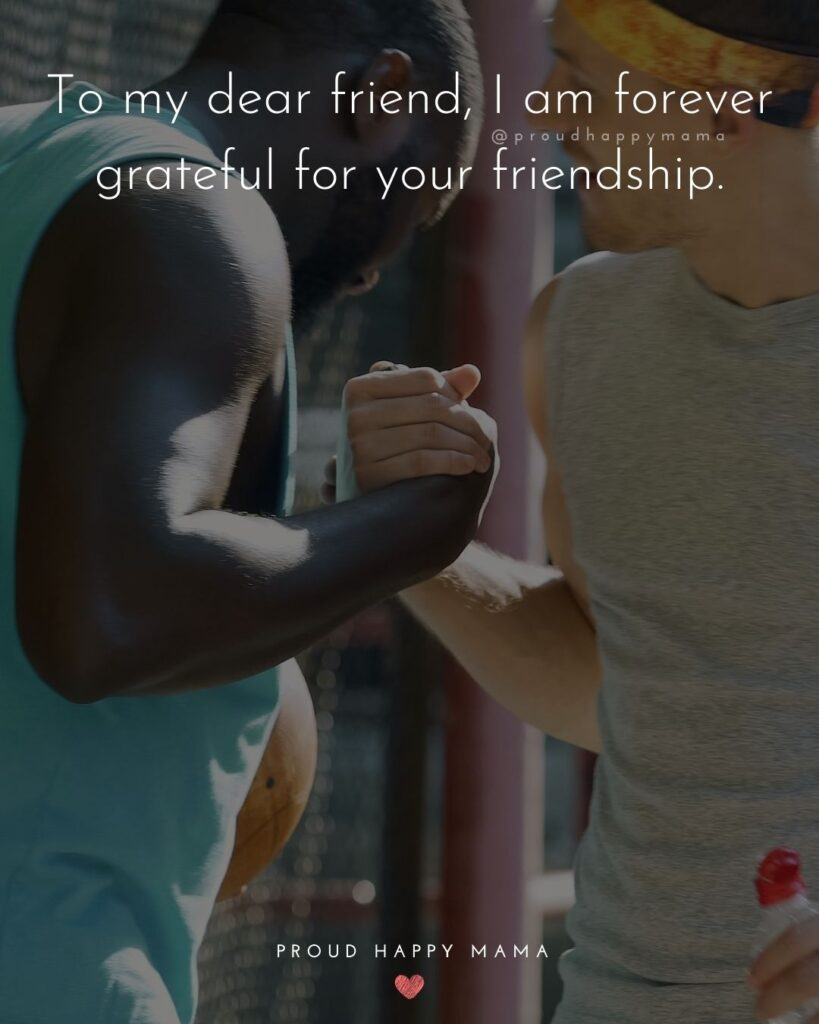 Friendship Quotes - To my dear friend, I am forever grateful for your friendship.'