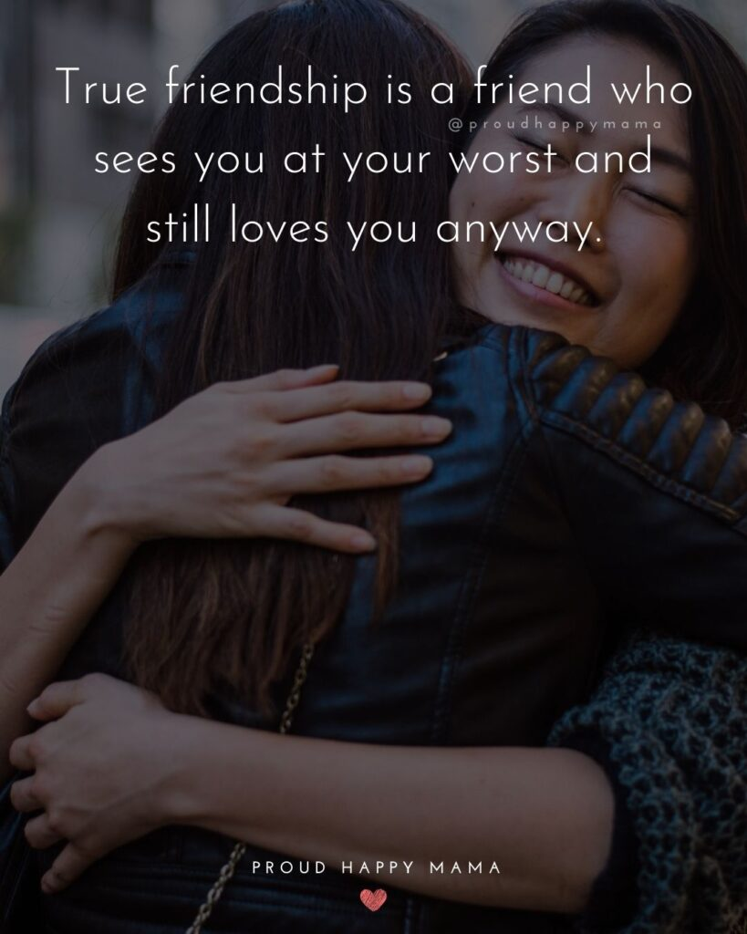 Friendship Quotes - True friendship is a friend who sees you at your worst and still loves you anyway.'
