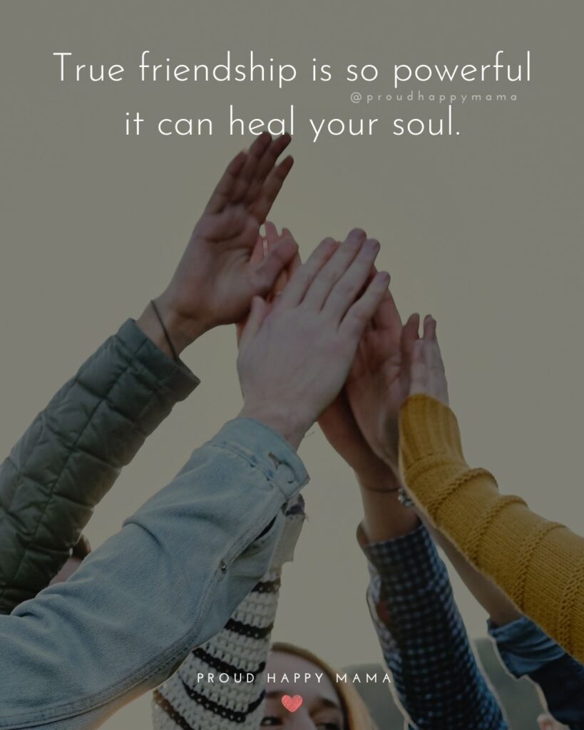 Friendship Quotes - True friendship is so powerful it can heal your soul.'